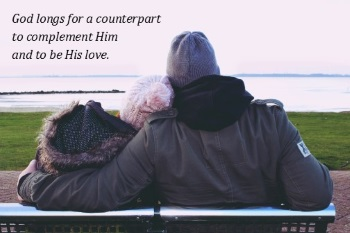 God wants a counterpart to complement Him and to be His love.