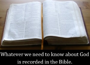 Whatever we need to know about God is recorded in the Bible.